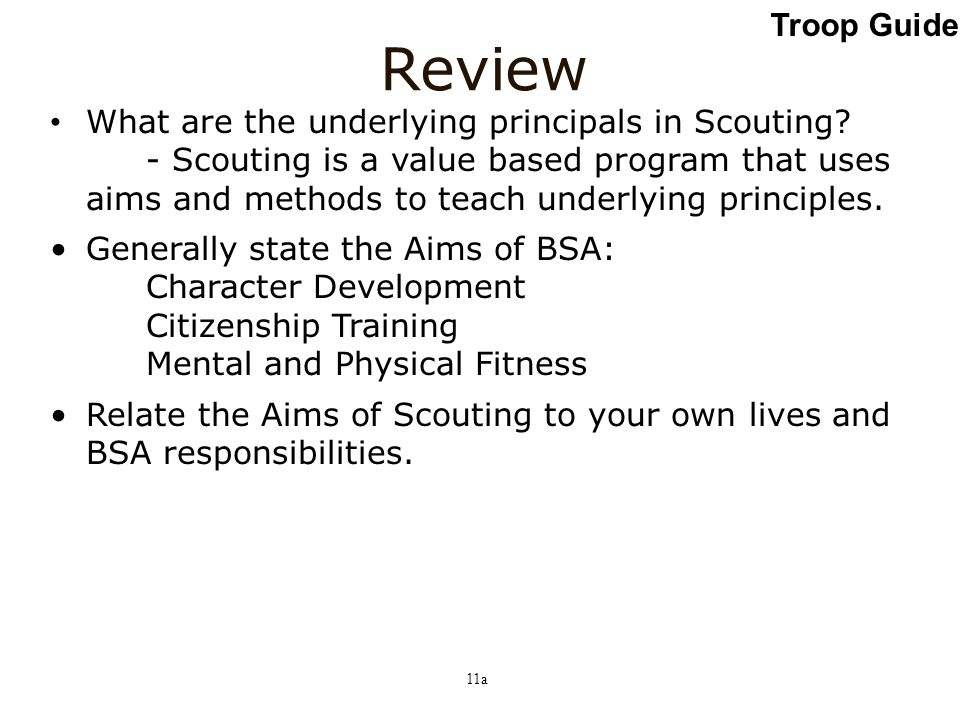 Review What are the underlying principals in Scouting? - Scouting is a value based program that uses aims and methods to teach underlying principles.