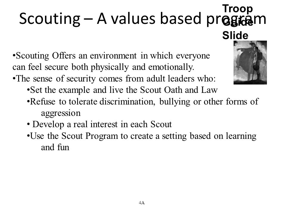 Scouting Offers an environment in which everyone can feel secure both physically and emotionally. The sense of security comes from adult leaders who: