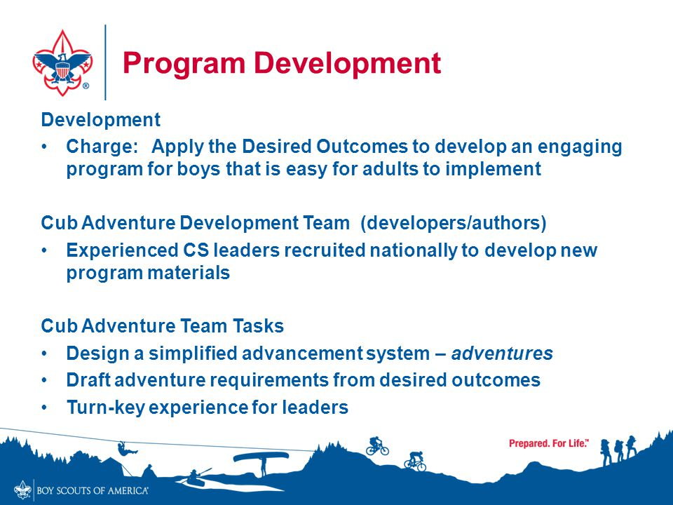 Program Development Development Charge: Apply the Desired Outcomes to develop an engaging program for boys that is easy for adults to implement Cub Ad