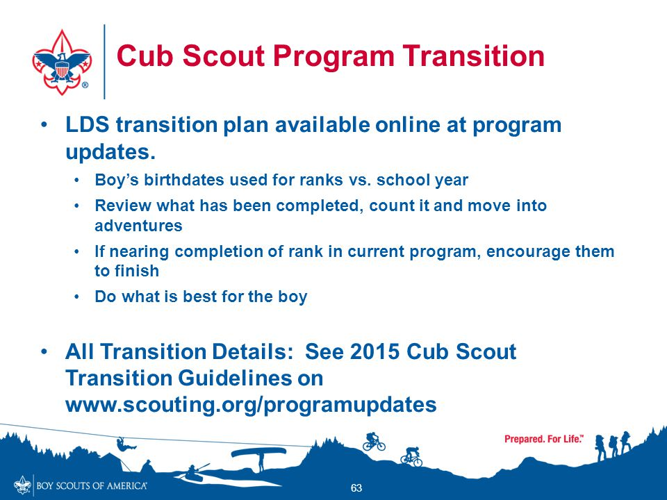 Cub Scout Program Transition LDS transition plan available online at program updates. Boy's birthdates used for ranks vs. school year Review what has