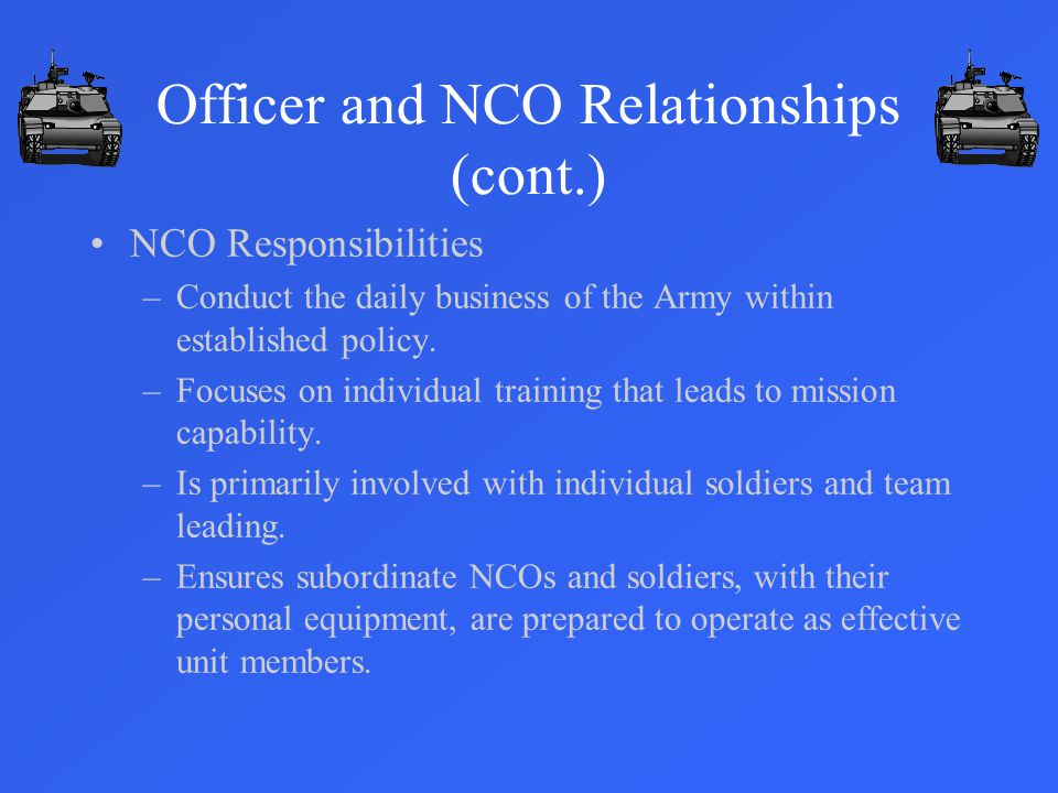 NCO Responsibilities –Conduct the daily business of the Army within established policy.