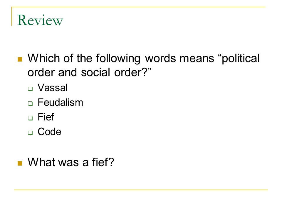 Review Which of the following words means political order and social order  Vassal  Feudalism  Fief  Code What was a fief
