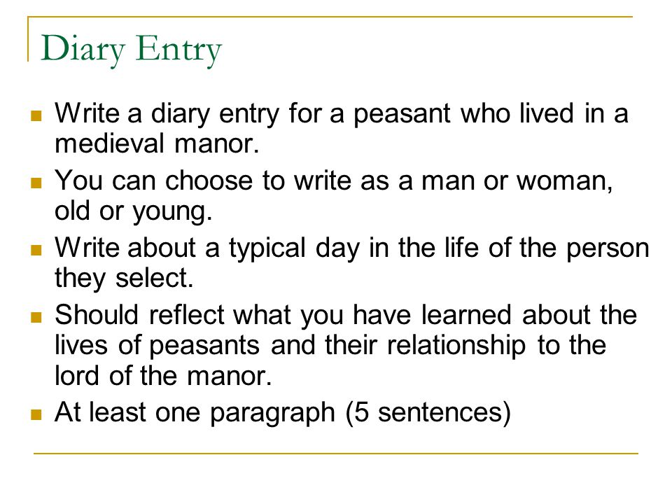 Diary Entry Write a diary entry for a peasant who lived in a medieval manor.