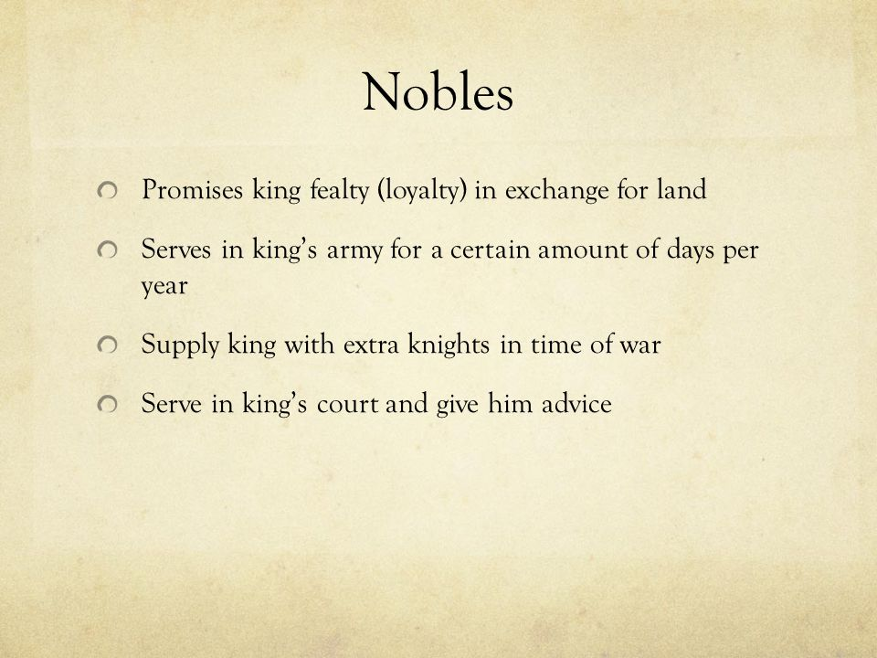 Lesser Nobles/Minor Nobles Involved in an oath of allegiance/feudal contract with greater nobles Serve as knights in times of war Have some land Noble – has land