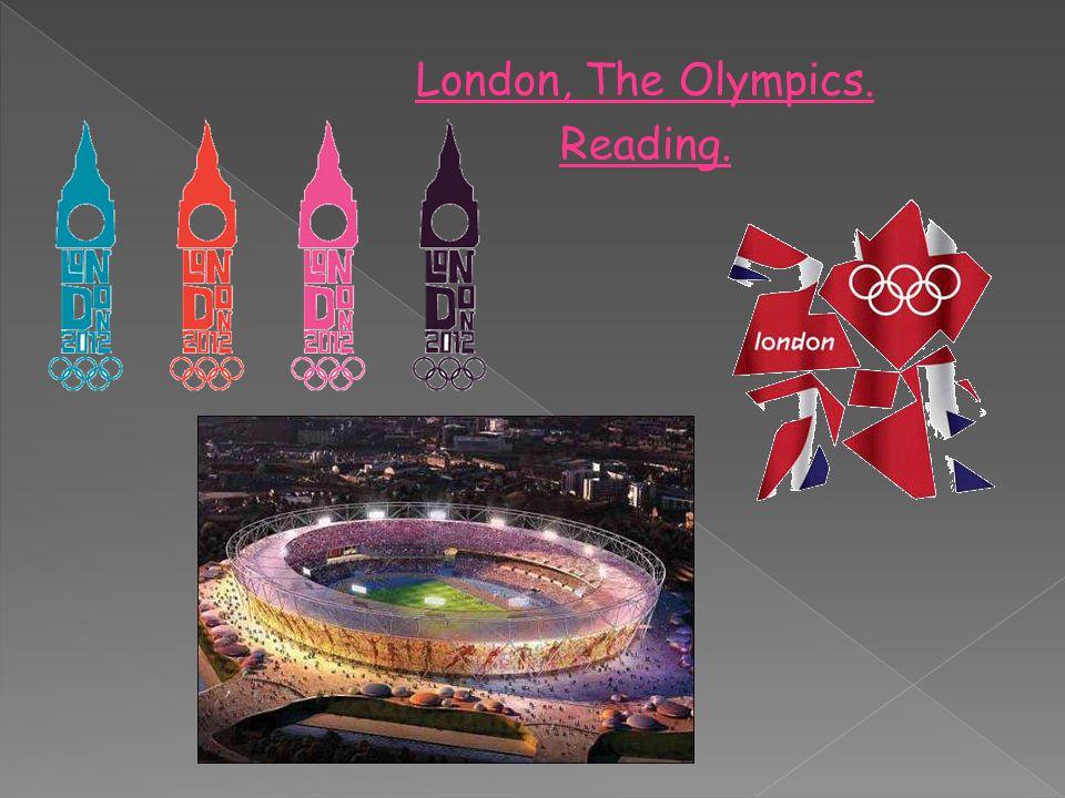 London, The Olympics. Reading.