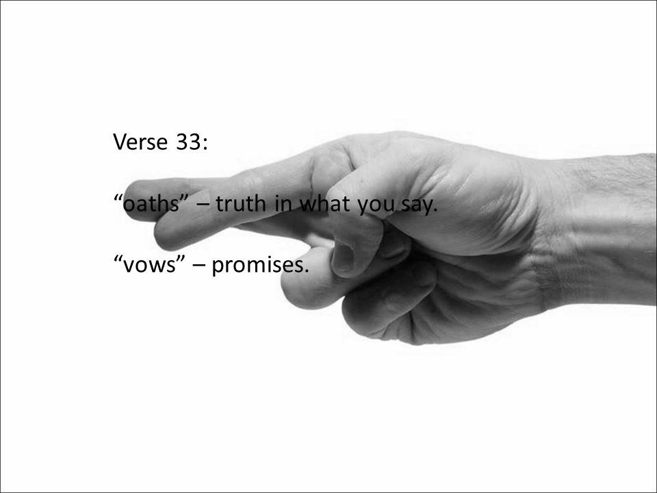 """Verse 33: """"oaths"""" – truth in what you say. """"vows"""" – promises."""