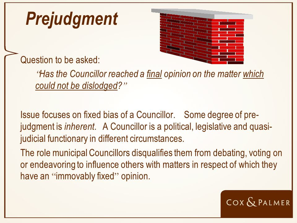 Prejudgment Question to be asked: Has the Councillor reached a final opinion on the matter which could not be dislodged.
