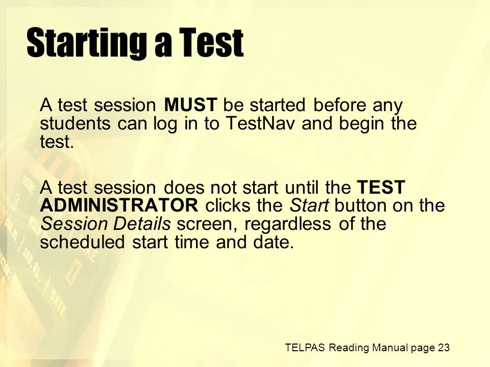 Starting a Test A test session MUST be started before any students can log in to TestNav and begin the test. A test session does not start until the T