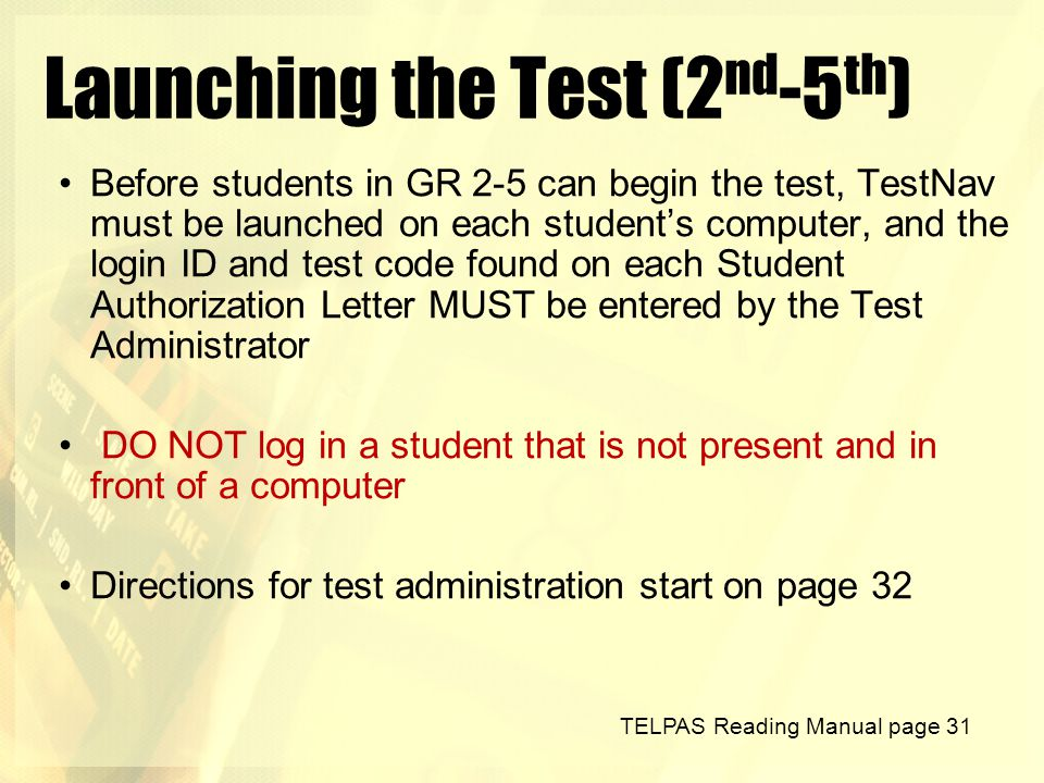 Launching the Test (2 nd -5 th ) Before students in GR 2-5 can begin the test, TestNav must be launched on each student's computer, and the login ID a