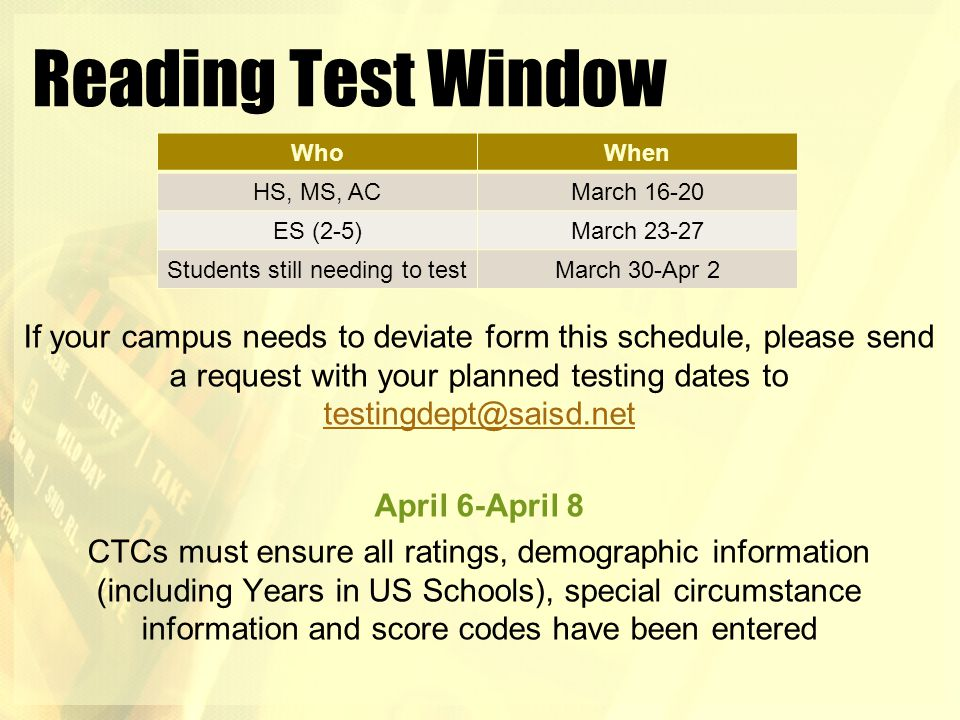 Reading Test Window If your campus needs to deviate form this schedule, please send a request with your planned testing dates to testingdept@saisd.net