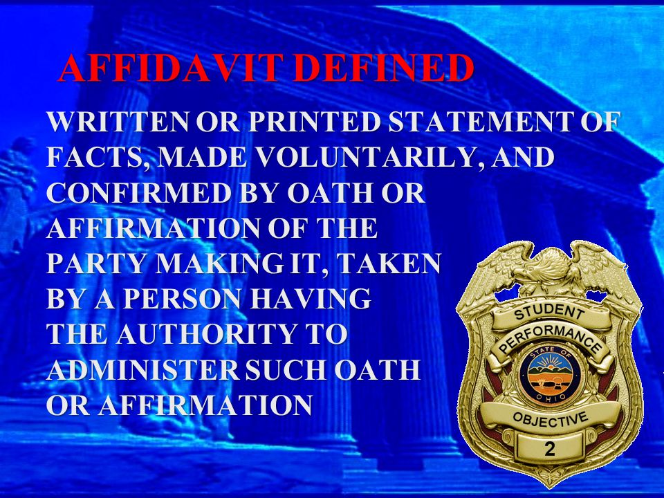 AFFIDAVIT DEFINED WRITTEN OR PRINTED STATEMENT OF FACTS, MADE VOLUNTARILY, AND CONFIRMED BY OATH OR AFFIRMATION OF THE PARTY MAKING IT, TAKEN BY A PERSON HAVING THE AUTHORITY TO ADMINISTER SUCH OATH OR AFFIRMATION