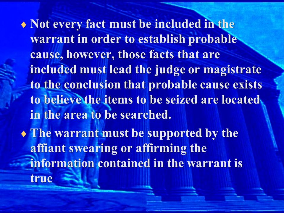  Not every fact must be included in the warrant in order to establish probable cause, however, those facts that are included must lead the judge or m