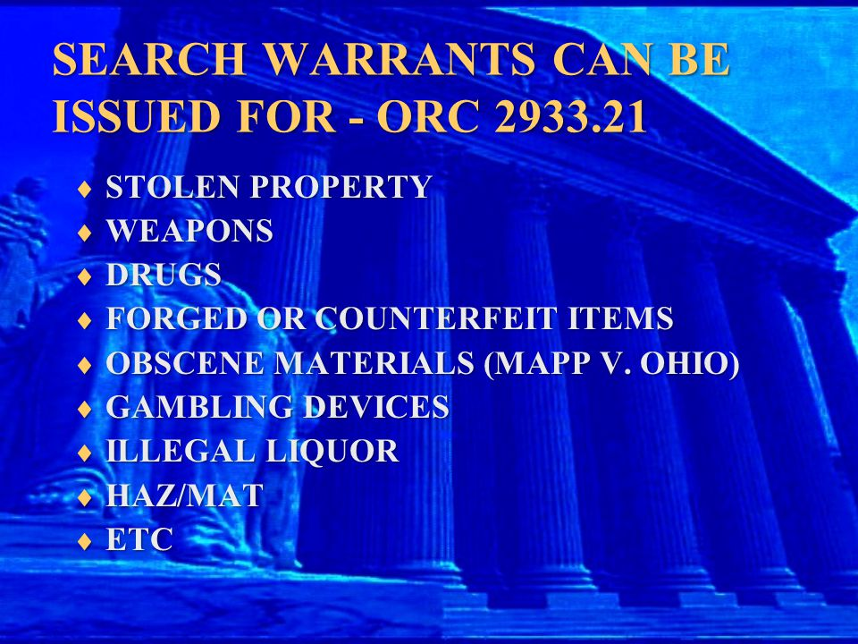 SEARCH WARRANTS CAN BE ISSUED FOR - ORC 2933.21  STOLEN PROPERTY  WEAPONS  DRUGS  FORGED OR COUNTERFEIT ITEMS  OBSCENE MATERIALS (MAPP V. OHIO) 