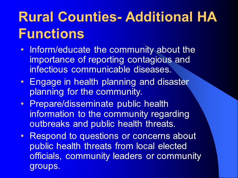 Rural Counties- Additional HA Functions Inform/educate the community about the importance of reporting contagious and infectious communicable diseases.