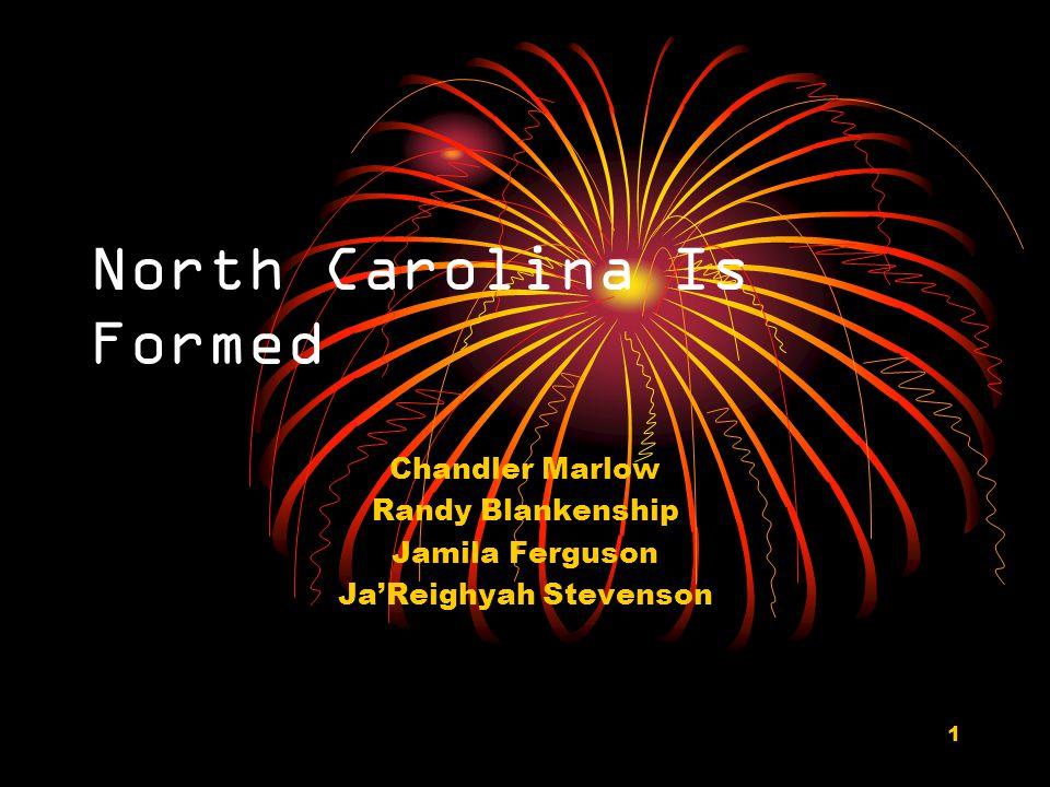 1 North Carolina Is Formed Chandler Marlow Randy Blankenship Jamila Ferguson Ja'Reighyah Stevenson