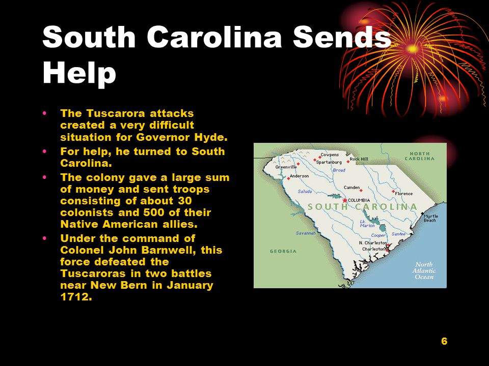 6 South Carolina Sends Help The Tuscarora attacks created a very difficult situation for Governor Hyde.