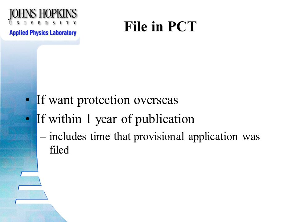File in PCT If want protection overseas If within 1 year of publication –includes time that provisional application was filed