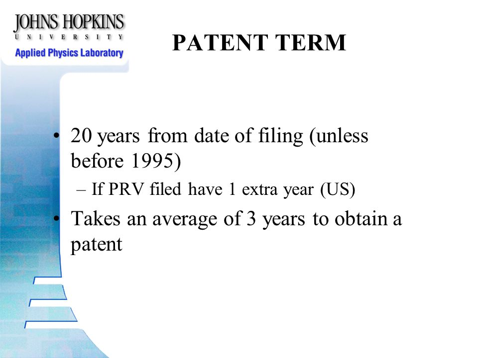 PATENT TERM 20 years from date of filing (unless before 1995) –If PRV filed have 1 extra year (US) Takes an average of 3 years to obtain a patent