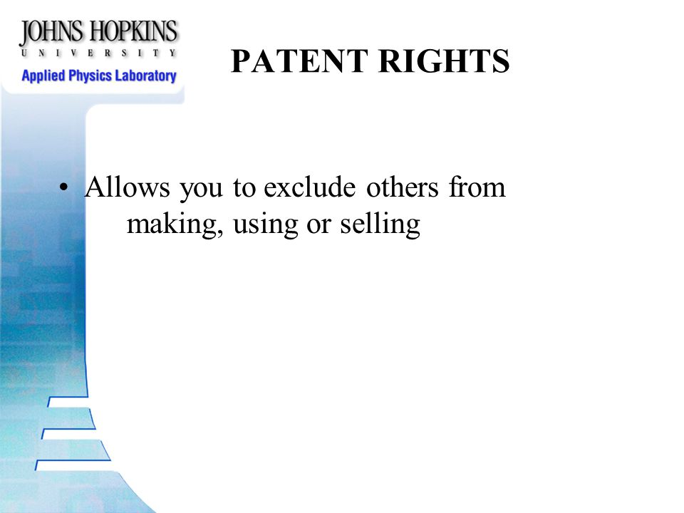 PATENT RIGHTS Allows you to exclude others from making, using or selling