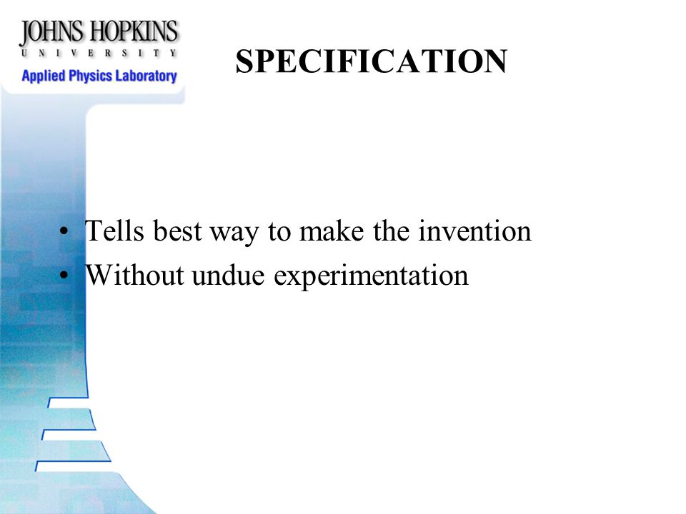 SPECIFICATION Tells best way to make the invention Without undue experimentation