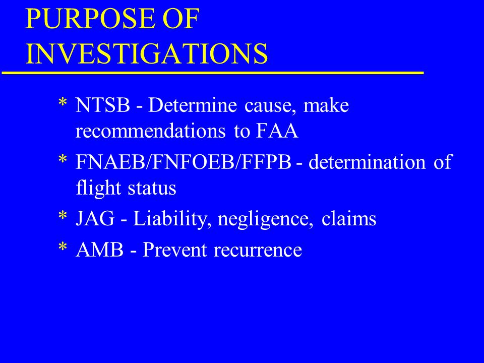 INVESTIGATIVE BODIES *AMB - Aircraft Mishap Board *JAG - Judge Advocate General *FFPB - Field Flight Performance Board *FNAEB/FNFOEB - Field Naval Avi