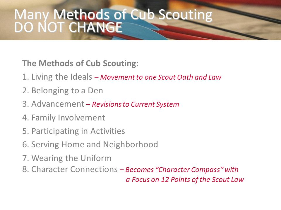 Many Methods of Cub Scouting DO NOT CHANGE The Methods of Cub Scouting: 1.