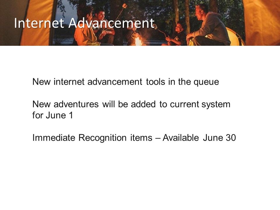 Internet Advancement New internet advancement tools in the queue New adventures will be added to current system for June 1 Immediate Recognition items – Available June 30