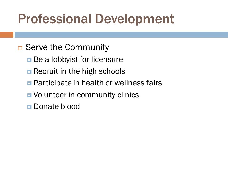 Professional Development  Serve the Community  Be a lobbyist for licensure  Recruit in the high schools  Participate in health or wellness fairs 