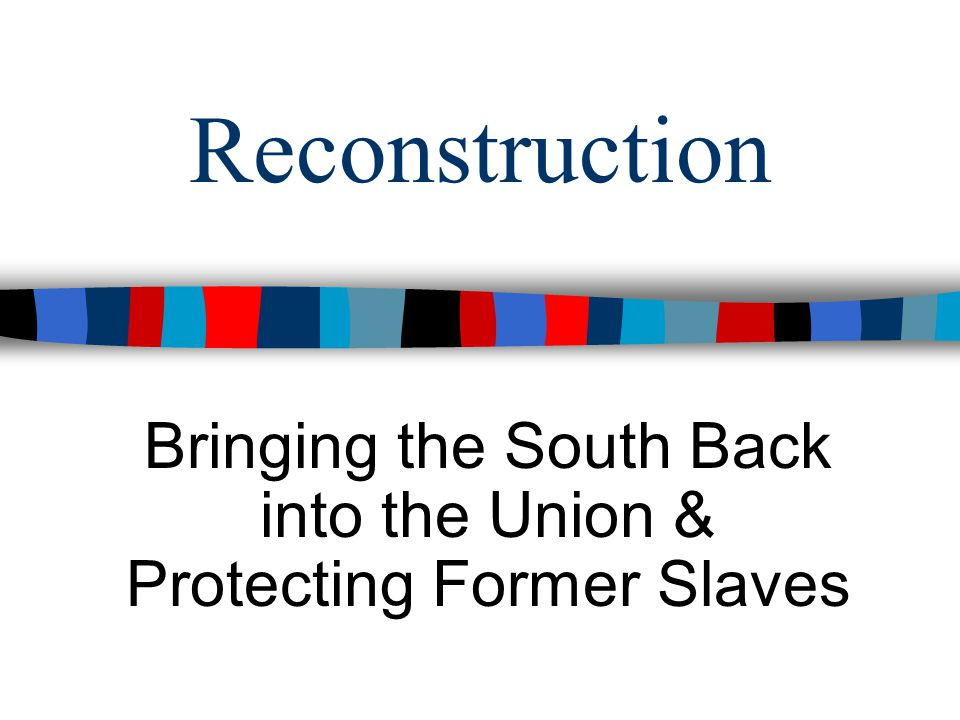 Essential Question Essential Question: – What were the various plans to reconstruct the Union at the end of the Civil War.