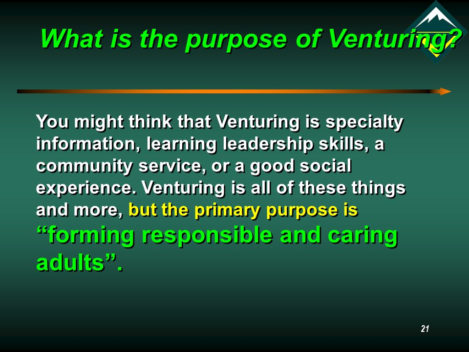 21 You might think that Venturing is specialty information, learning leadership skills, a community service, or a good social experience.
