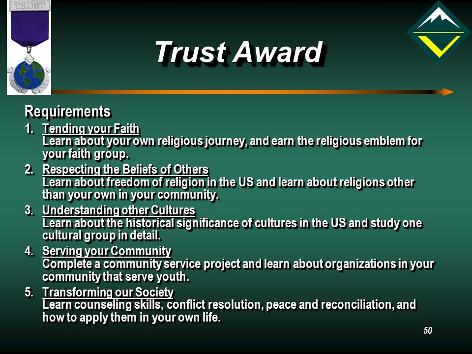 50 Trust Award Requirements 1.Tending your Faith Learn about your own religious journey, and earn the religious emblem for your faith group.