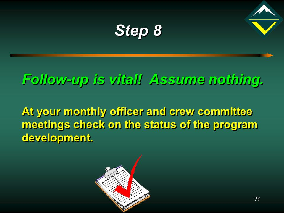 71 Step 8 Follow-up is vital. Assume nothing.