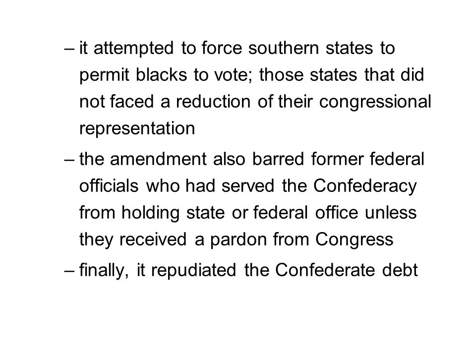 –it attempted to force southern states to permit blacks to vote; those states that did not faced a reduction of their congressional representation –th