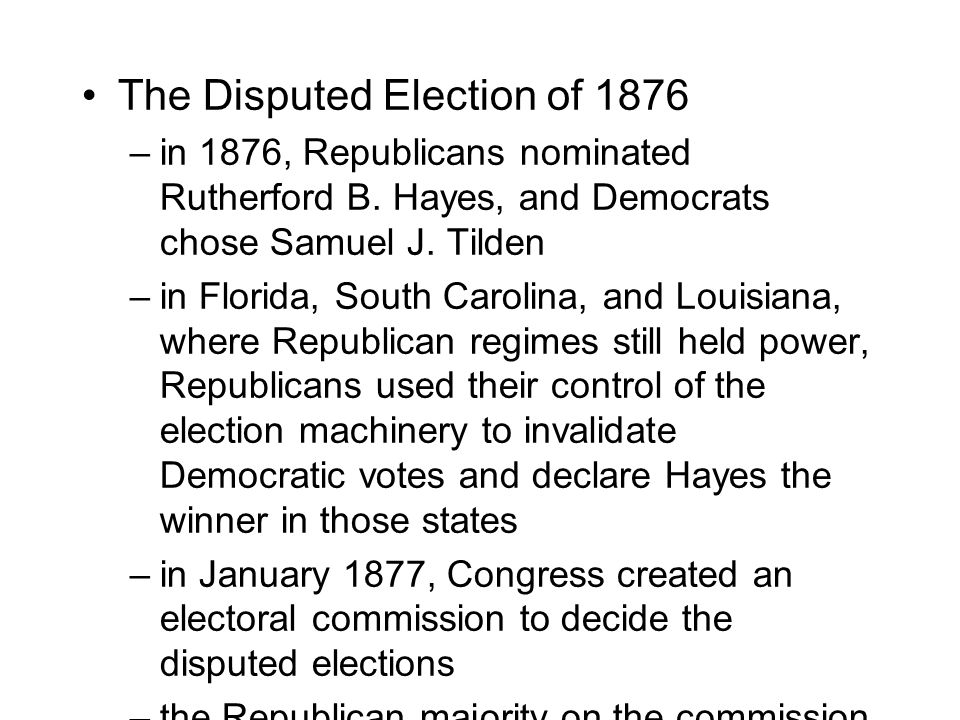 The Disputed Election of 1876 –in 1876, Republicans nominated Rutherford B. Hayes, and Democrats chose Samuel J. Tilden –in Florida, South Carolina, a