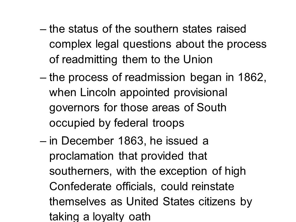 –the status of the southern states raised complex legal questions about the process of readmitting them to the Union –the process of readmission began