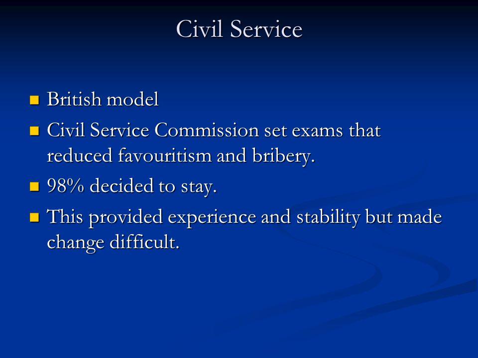 Civil Service British model British model Civil Service Commission set exams that reduced favouritism and bribery. Civil Service Commission set exams