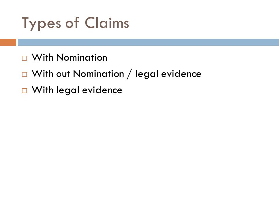 Types of Claims  With Nomination  With out Nomination / legal evidence  With legal evidence