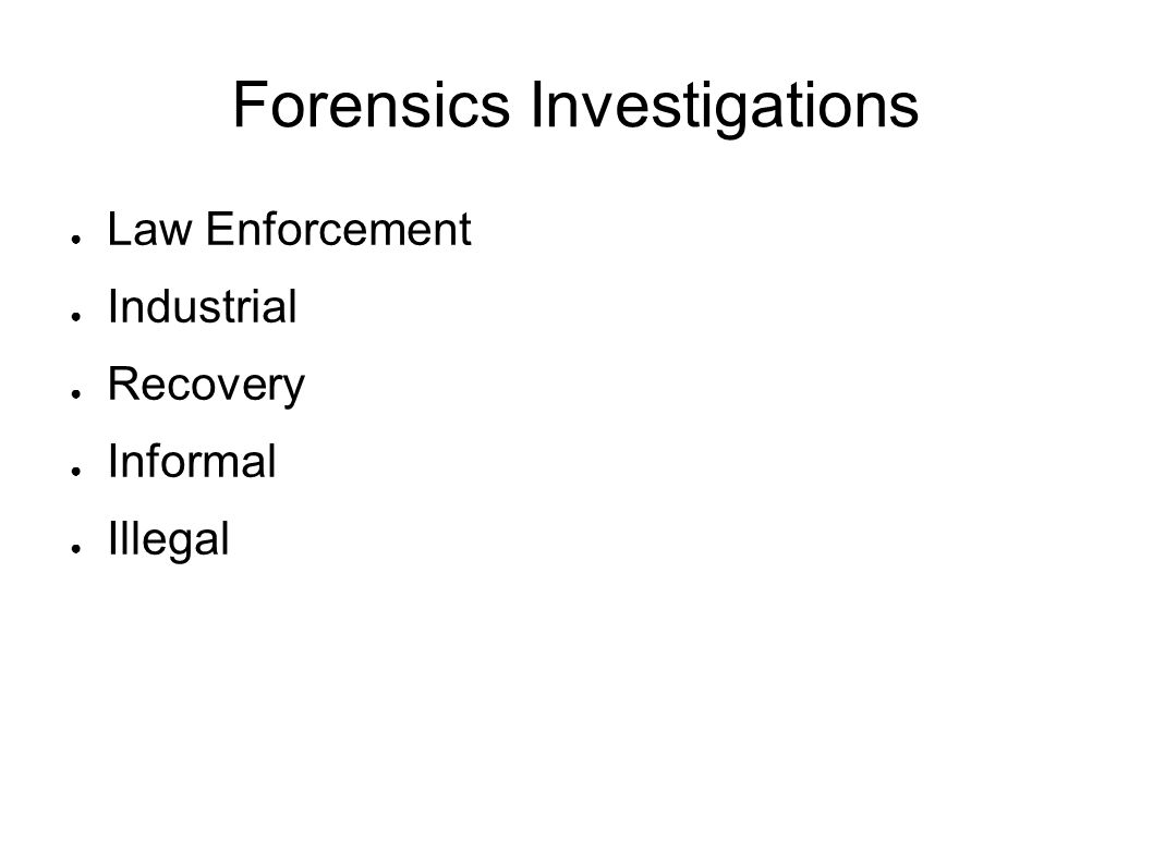Forensics Investigations ● Law Enforcement ● Industrial ● Recovery ● Informal ● Illegal