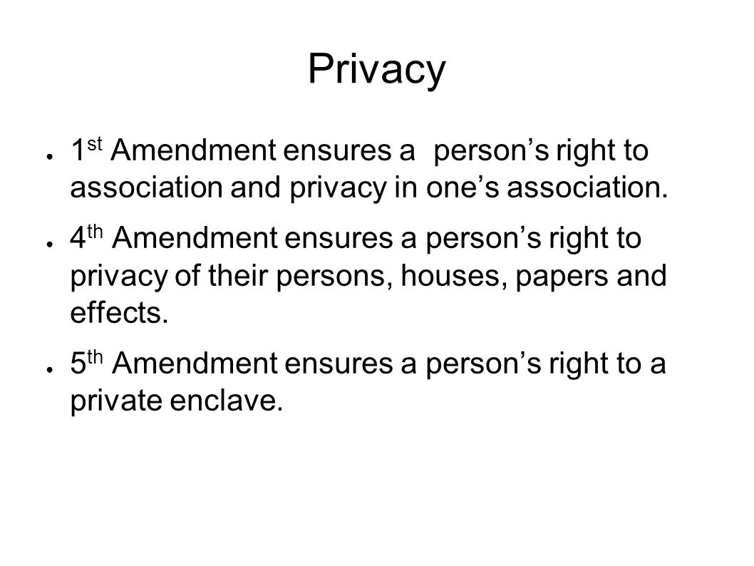 Privacy ● 1 st Amendment ensures a person's right to association and privacy in one's association.