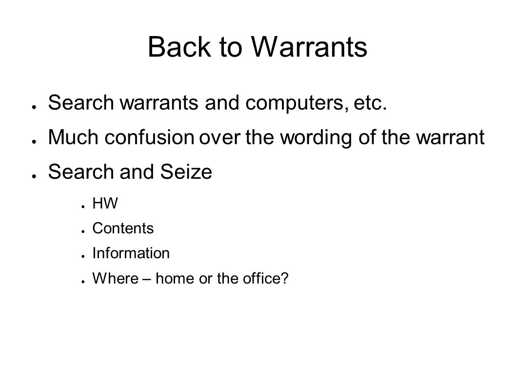 Back to Warrants ● Search warrants and computers, etc.