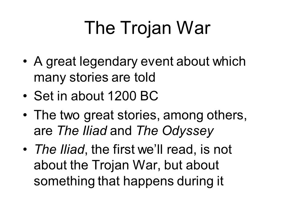 A great legendary event about which many stories are told Set in about 1200 BC The two great stories, among others, are The Iliad and The Odyssey The