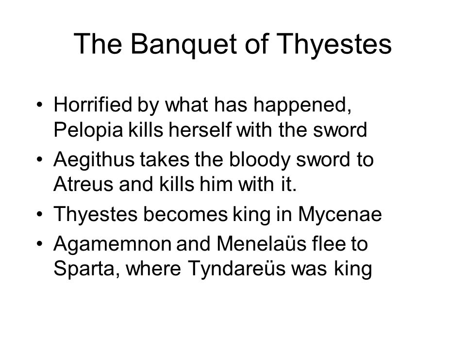 The Banquet of Thyestes Horrified by what has happened, Pelopia kills herself with the sword Aegithus takes the bloody sword to Atreus and kills him with it.