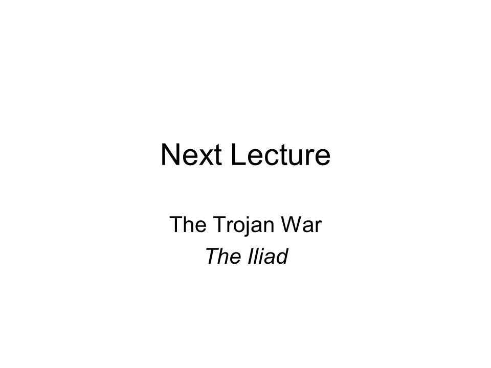 Next Lecture The Trojan War The Iliad