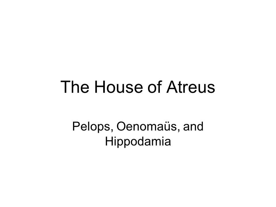 The House of Atreus Pelops, Oenomaüs, and Hippodamia