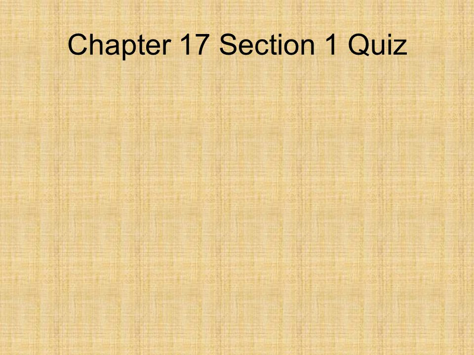 Chapter 17 Section 1 Quiz