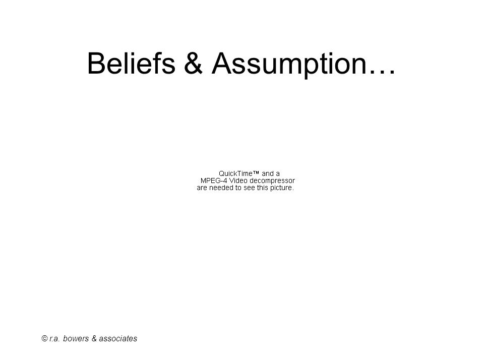 © r.a. bowers & associates Beliefs & Assumption…