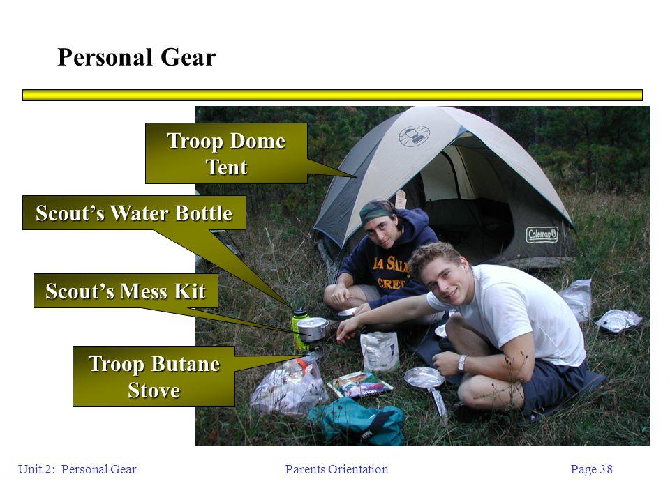 Parents OrientationPage 38 Personal Gear Unit 2: Personal Gear Troop Dome Tent Troop Butane Stove Scout's Water Bottle Scout's Mess Kit