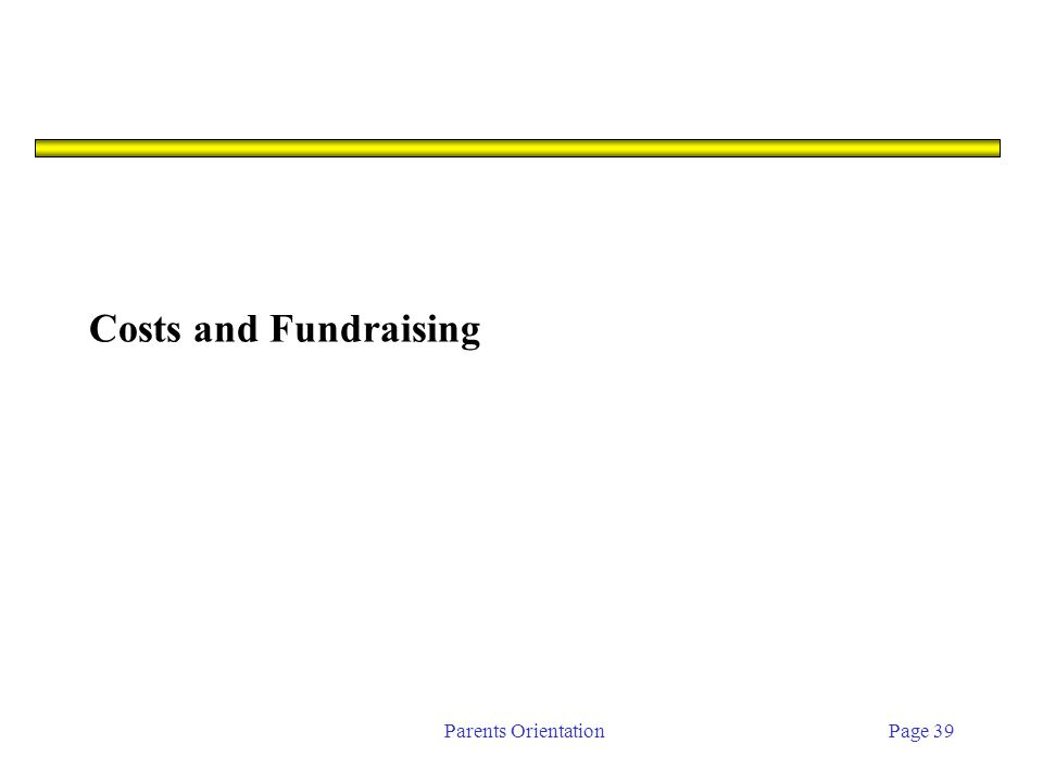 Parents OrientationPage 39 Costs and Fundraising