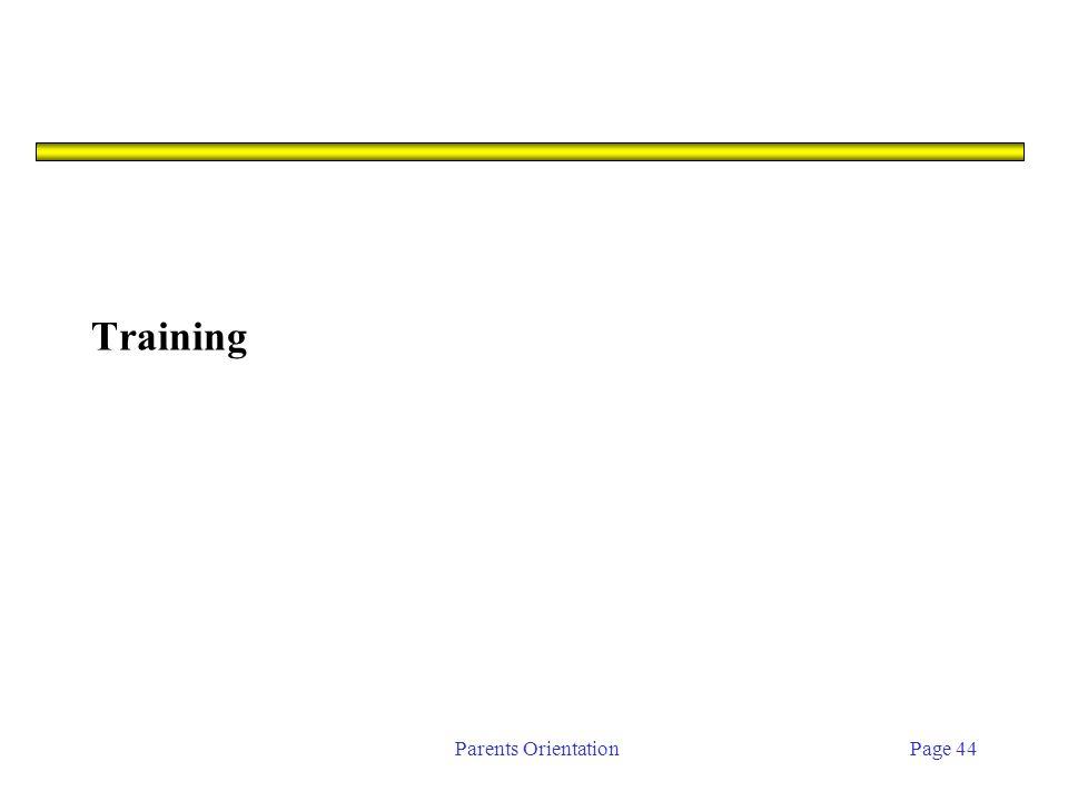 Parents OrientationPage 44 Training