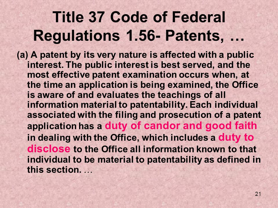 21 Title 37 Code of Federal Regulations 1.56- Patents, … (a) A patent by its very nature is affected with a public interest.